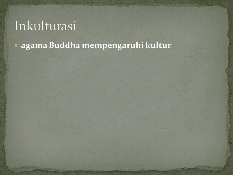 Inkulturasi agama Buddha mempengaruhi kultur
