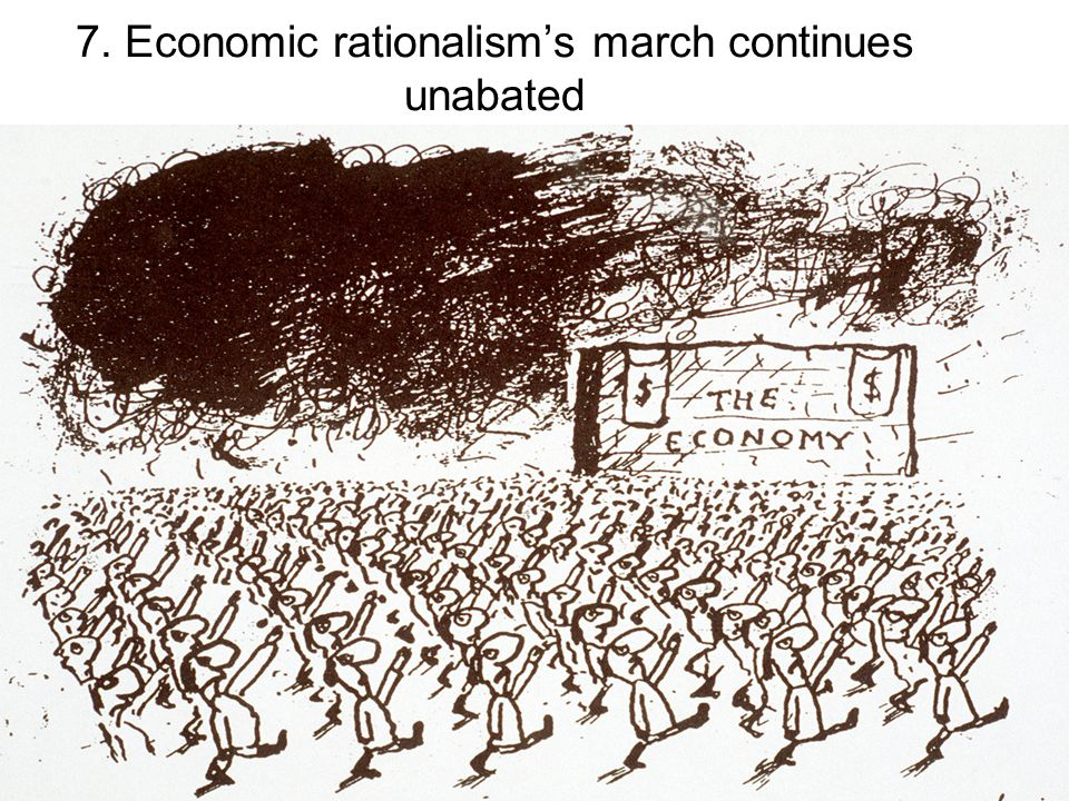 7. Economic rationalism's march continues unabated