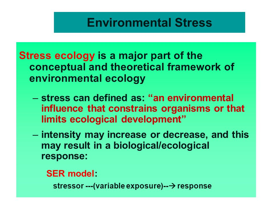 Environmental Stress Stress ecology is a major part of the conceptual and theoretical framework of environmental ecology.