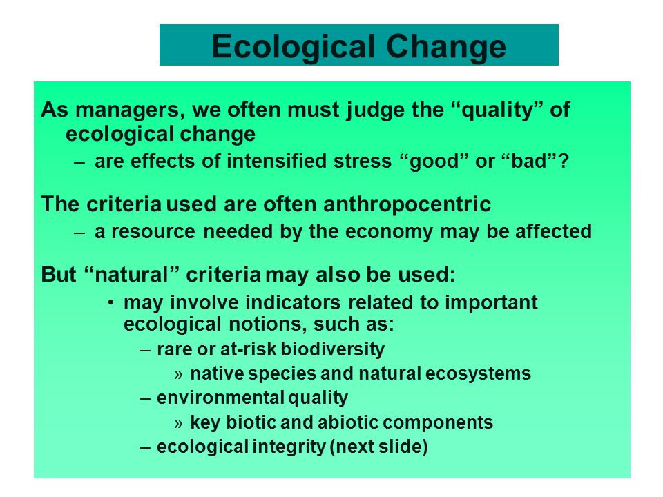 Ecological Change As managers, we often must judge the quality of ecological change. are effects of intensified stress good or bad