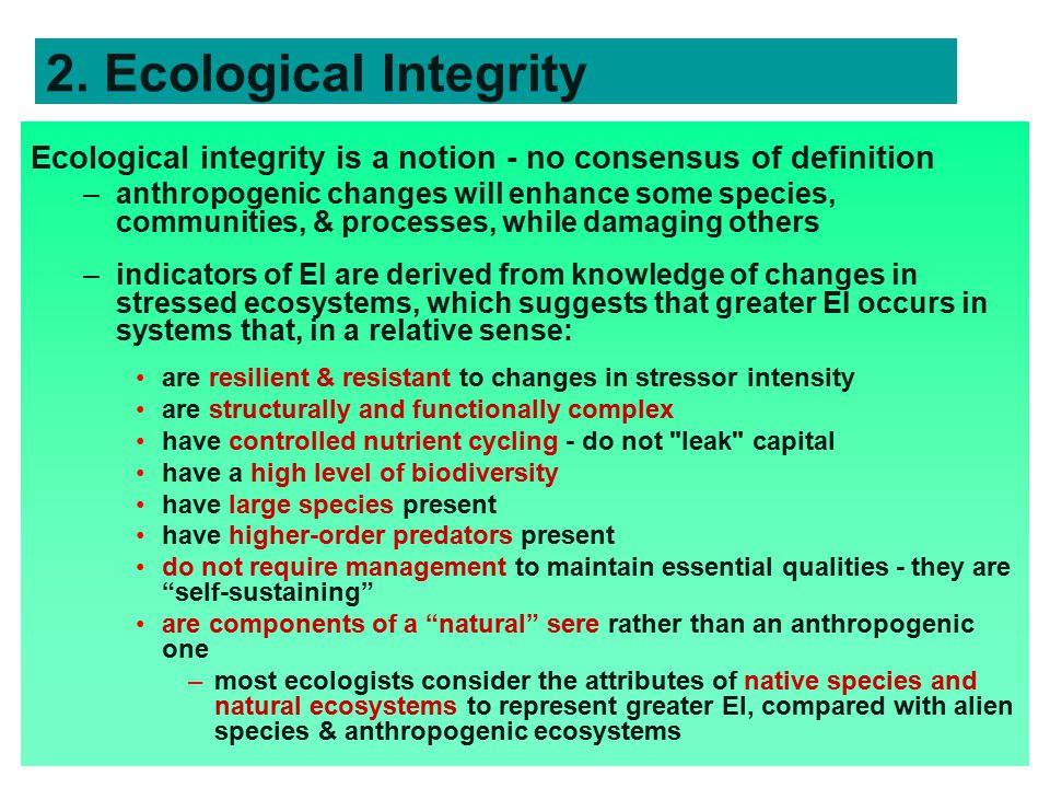 2. Ecological Integrity Ecological integrity is a notion - no consensus of definition.