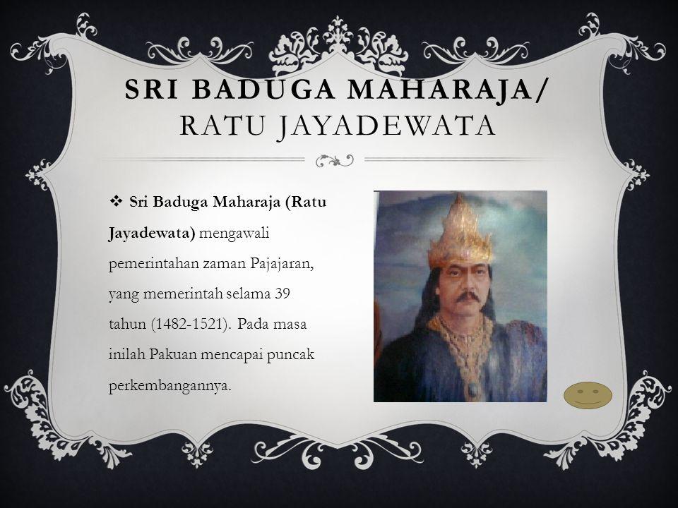 Sri Baduga Maharaja/ Ratu Jayadewata