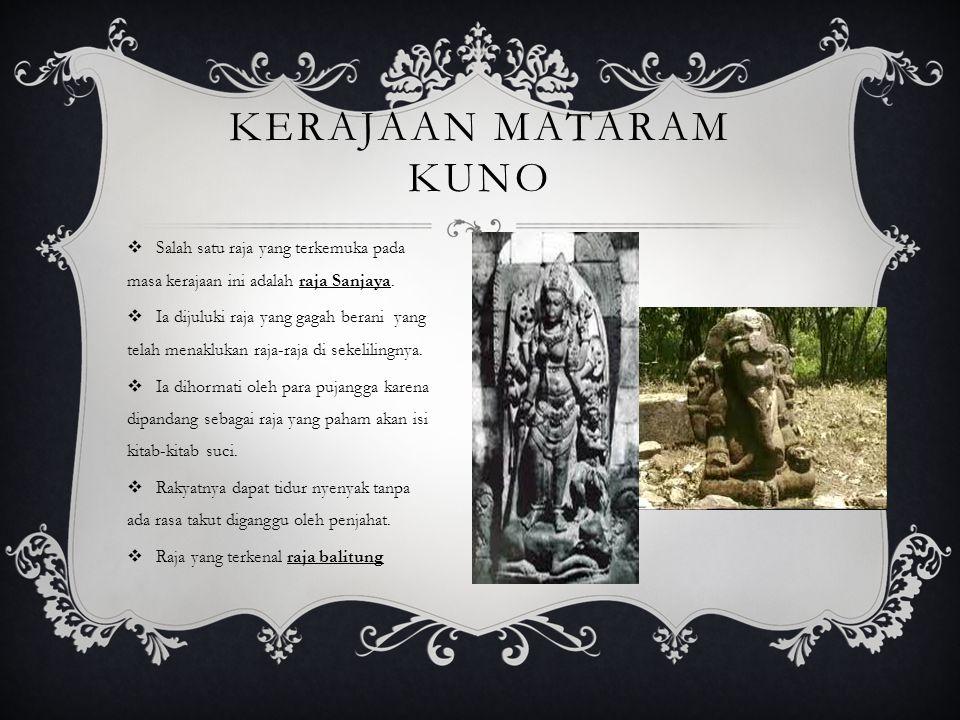 Kerajaan Mataram Kuno Salah satu raja yang terkemuka pada masa kerajaan ini adalah raja Sanjaya.