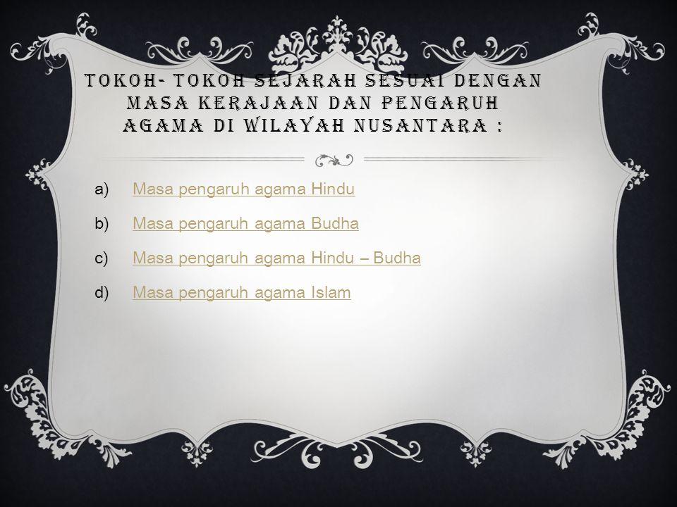 Tokoh- tokoh sejarah sesuai dengan masa kerajaan dan pengaruh agama di wilayah Nusantara :