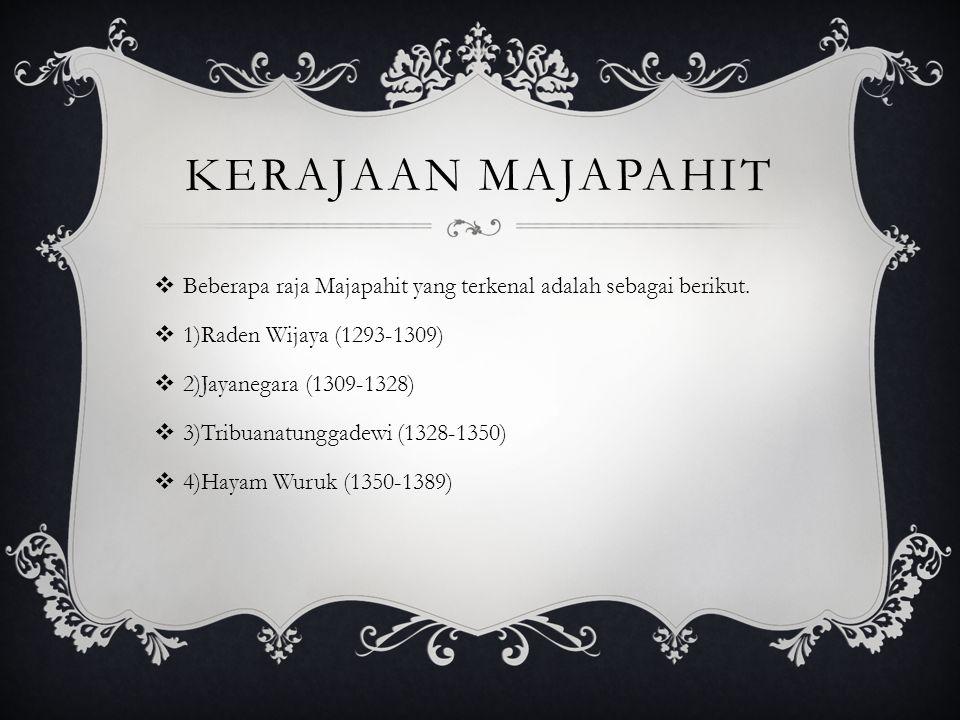 Kerajaan Majapahit Beberapa raja Majapahit yang terkenal adalah sebagai berikut. 1)Raden Wijaya (1293-1309)