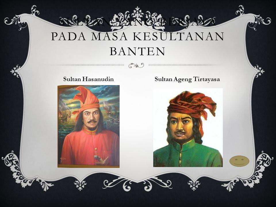 Sultan yang berjaya pada masa Kesultanan Banten