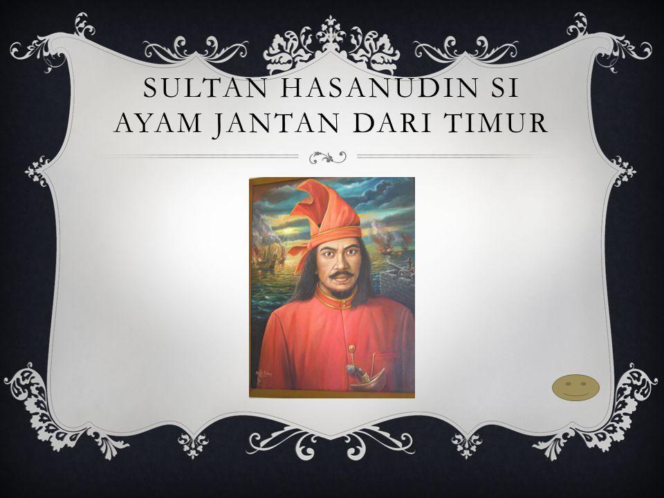Sultan Hasanudin si Ayam Jantan dari Timur