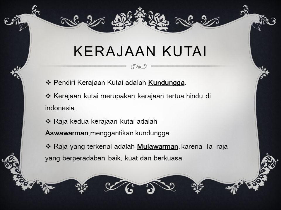 Kerajaan Kutai Pendiri Kerajaan Kutai adalah Kundungga.