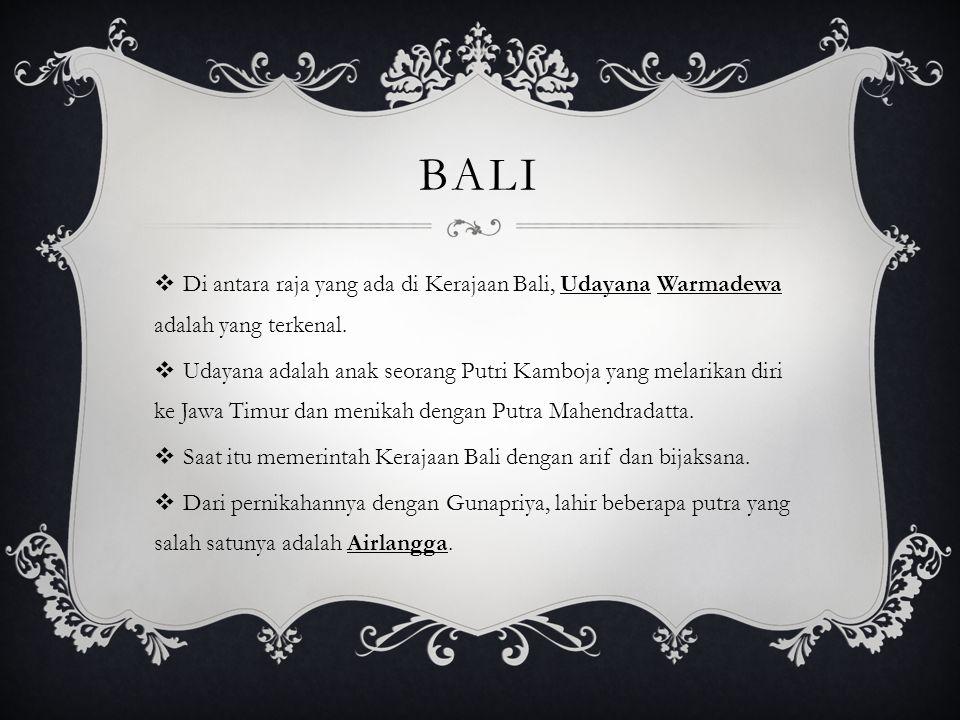 Bali Di antara raja yang ada di Kerajaan Bali, Udayana Warmadewa adalah yang terkenal.