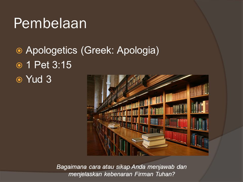 Pembelaan Apologetics (Greek: Apologia) 1 Pet 3:15 Yud 3