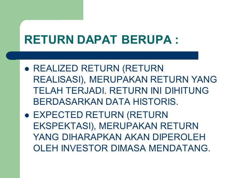 RETURN DAPAT BERUPA : REALIZED RETURN (RETURN REALISASI), MERUPAKAN RETURN YANG TELAH TERJADI. RETURN INI DIHITUNG BERDASARKAN DATA HISTORIS.
