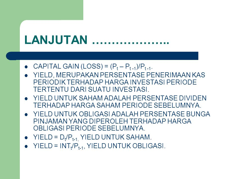 LANJUTAN ……………….. CAPITAL GAIN (LOSS) = (Pt – Pt -1)/Pt -1.
