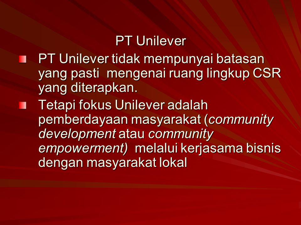 PT Unilever PT Unilever tidak mempunyai batasan yang pasti mengenai ruang lingkup CSR yang diterapkan.