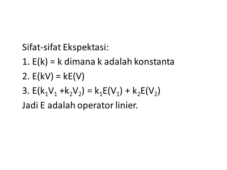 Sifat-sifat Ekspektasi: 1. E(k) = k dimana k adalah konstanta 2