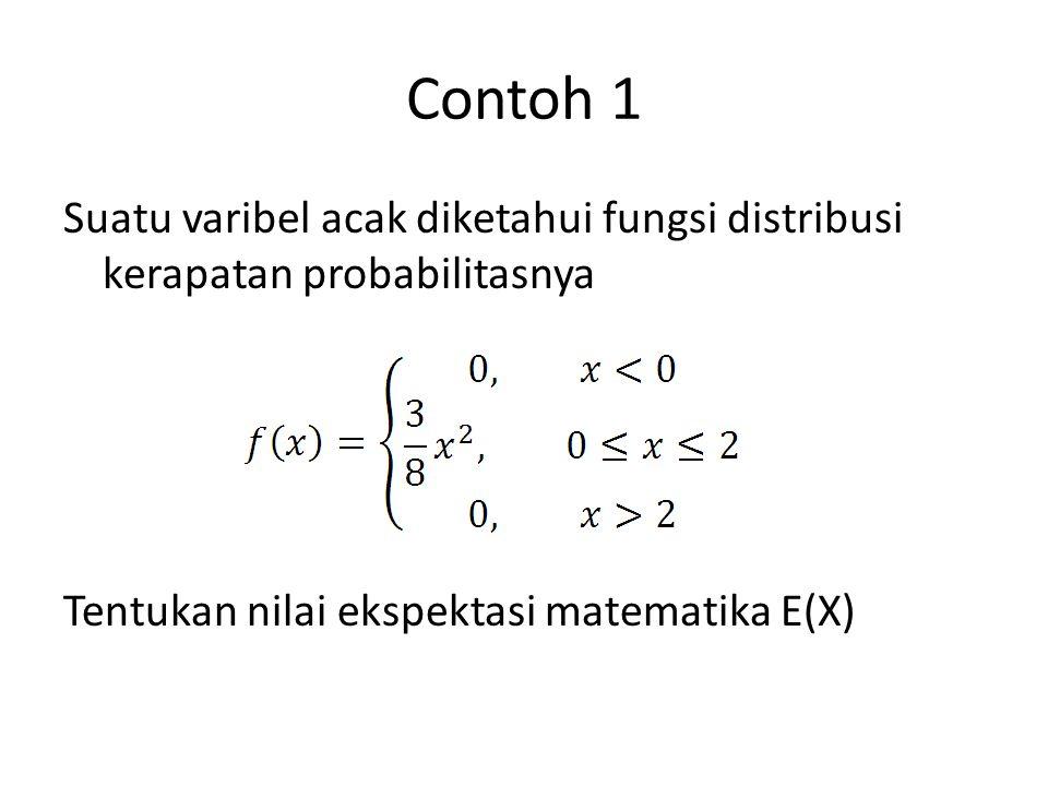 Contoh 1 Suatu varibel acak diketahui fungsi distribusi kerapatan probabilitasnya.