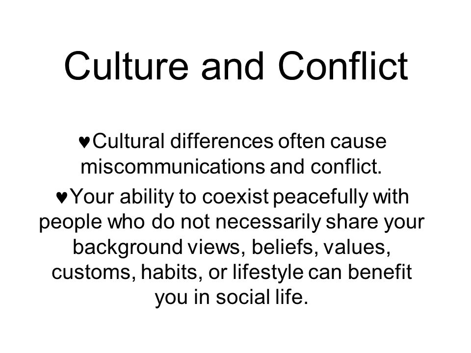 Cultural differences often cause miscommunications and conflict.