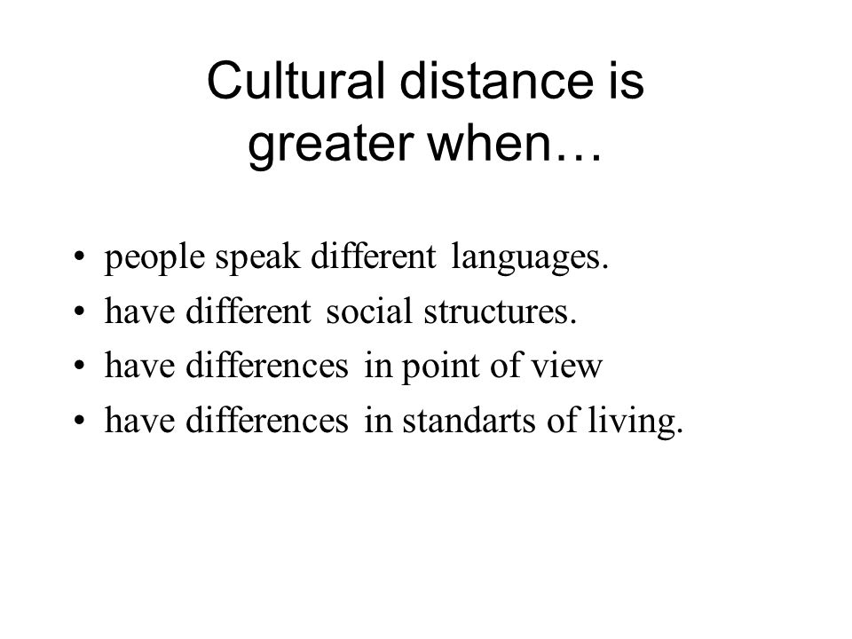 Cultural distance is greater when…
