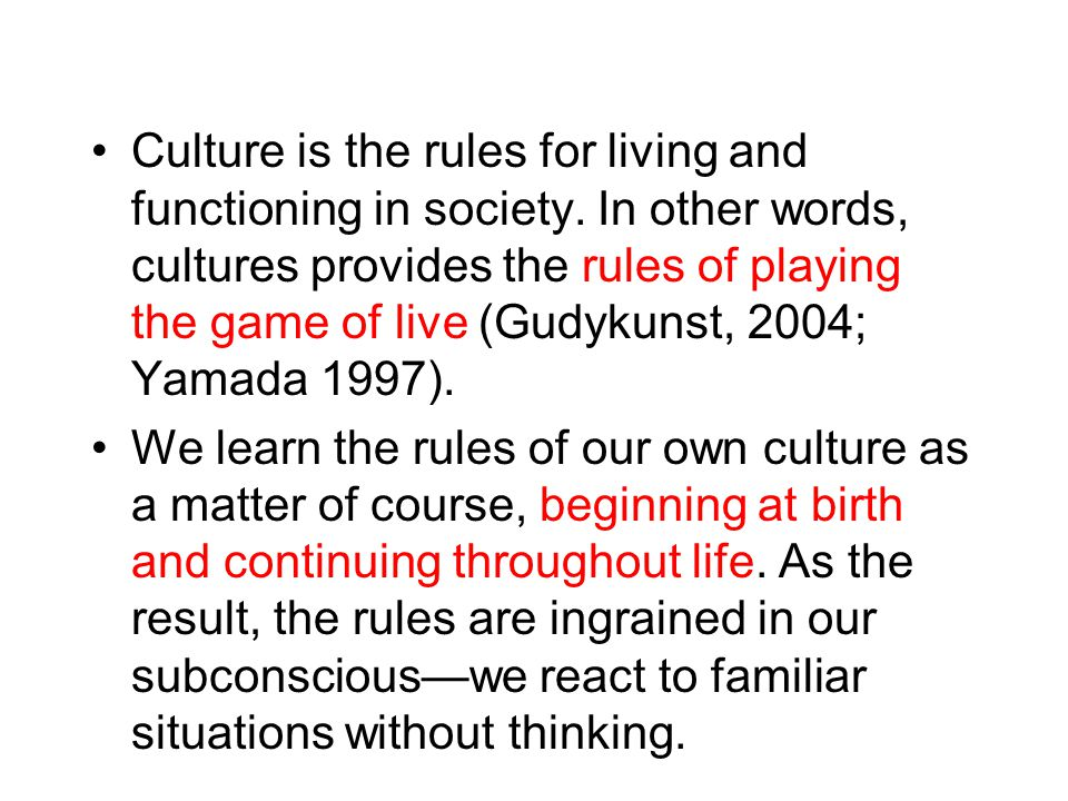 Culture is the rules for living and functioning in society