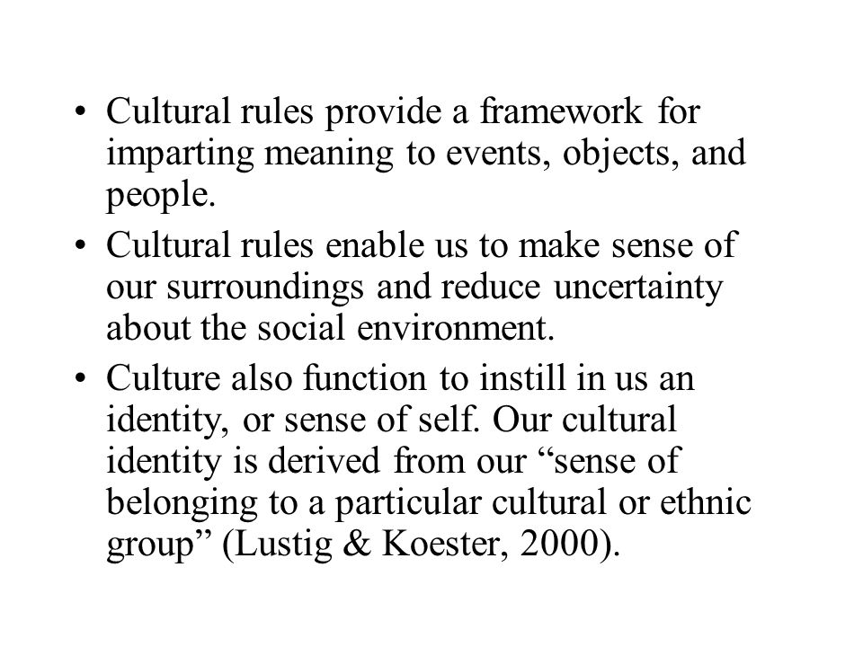 Cultural rules provide a framework for imparting meaning to events, objects, and people.