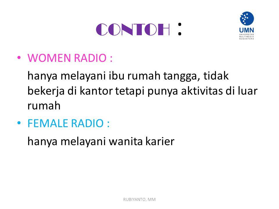 CONTOH : WOMEN RADIO : hanya melayani ibu rumah tangga, tidak bekerja di kantor tetapi punya aktivitas di luar rumah.