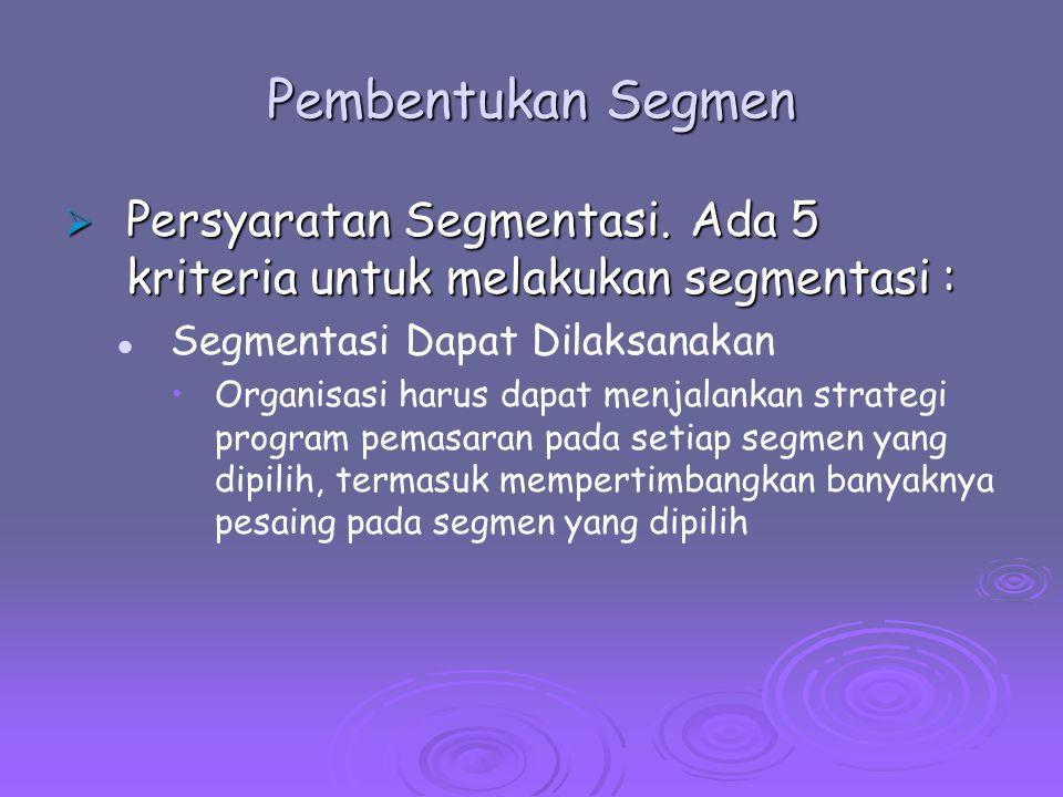 Pembentukan Segmen Persyaratan Segmentasi. Ada 5 kriteria untuk melakukan segmentasi : Segmentasi Dapat Dilaksanakan.