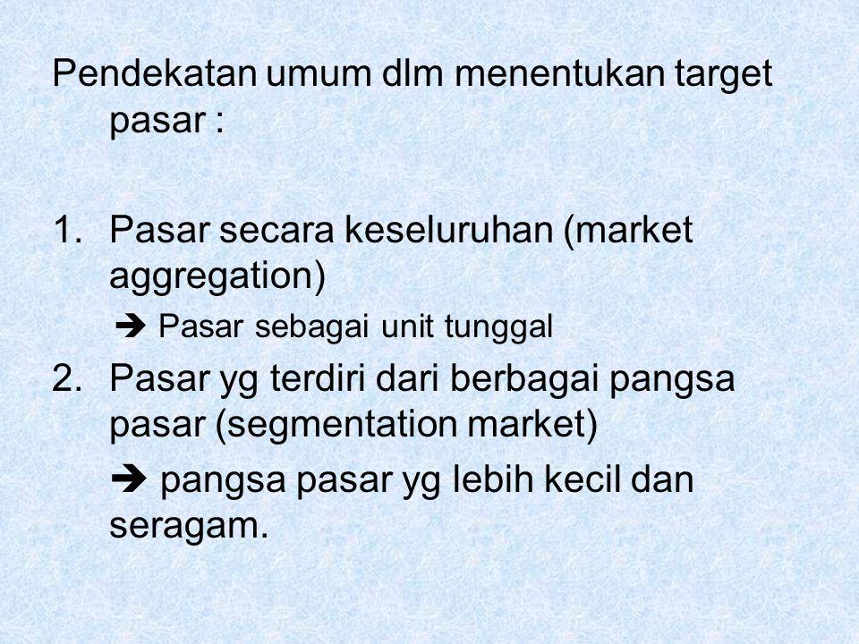 Pendekatan umum dlm menentukan target pasar :