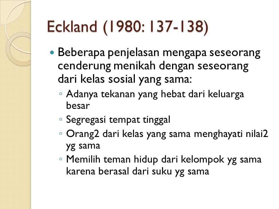 Eckland (1980: 137-138) Beberapa penjelasan mengapa seseorang cenderung menikah dengan seseorang dari kelas sosial yang sama: