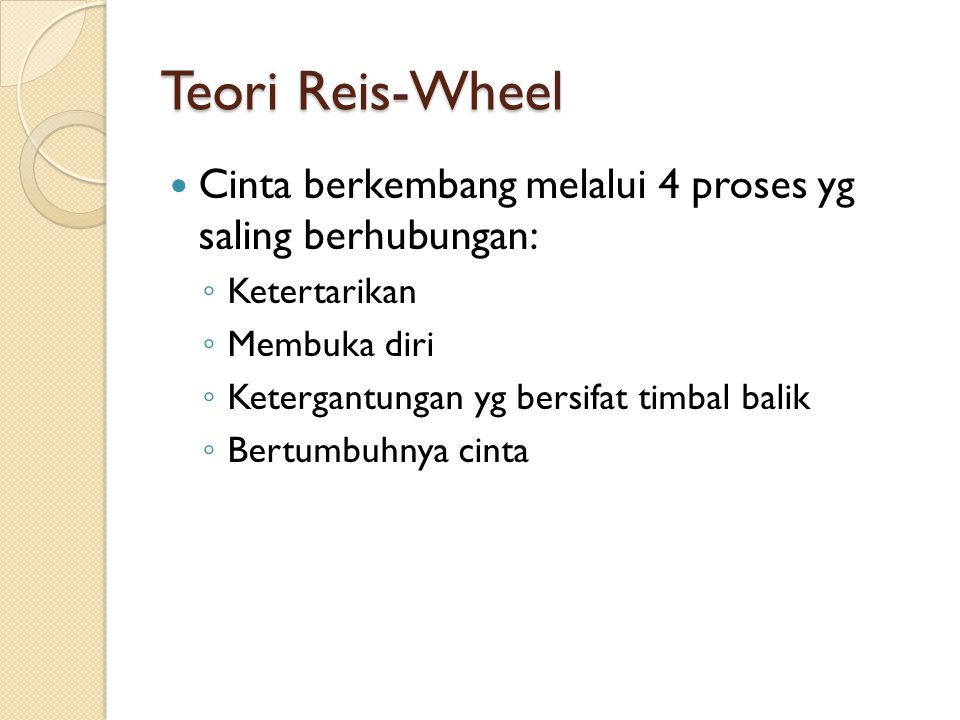 Teori Reis-Wheel Cinta berkembang melalui 4 proses yg saling berhubungan: Ketertarikan. Membuka diri.