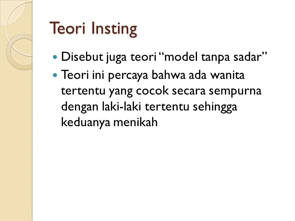 Teori Insting Disebut juga teori model tanpa sadar