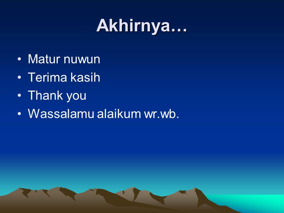 Akhirnya… Matur nuwun Terima kasih Thank you Wassalamu alaikum wr.wb.