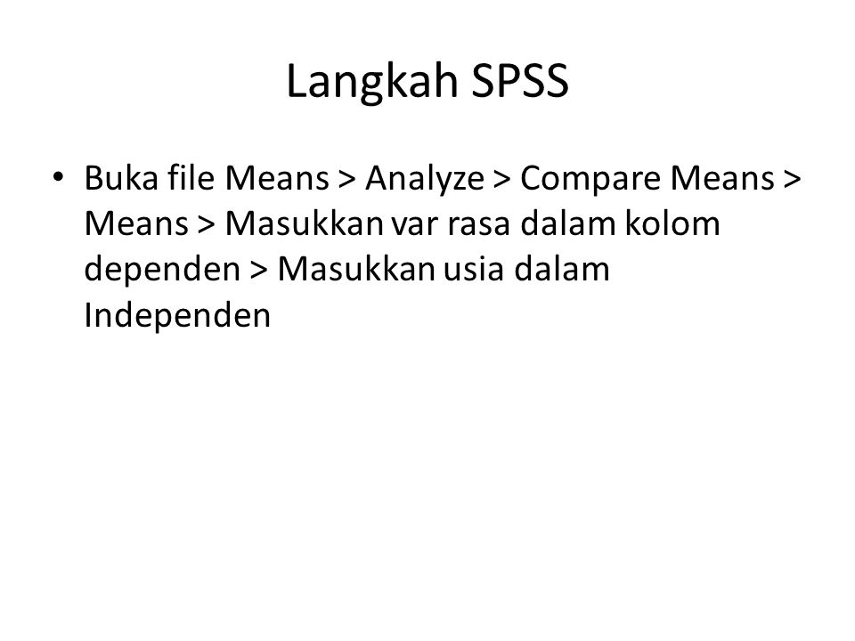 Langkah SPSS Buka file Means > Analyze > Compare Means > Means > Masukkan var rasa dalam kolom dependen > Masukkan usia dalam Independen.