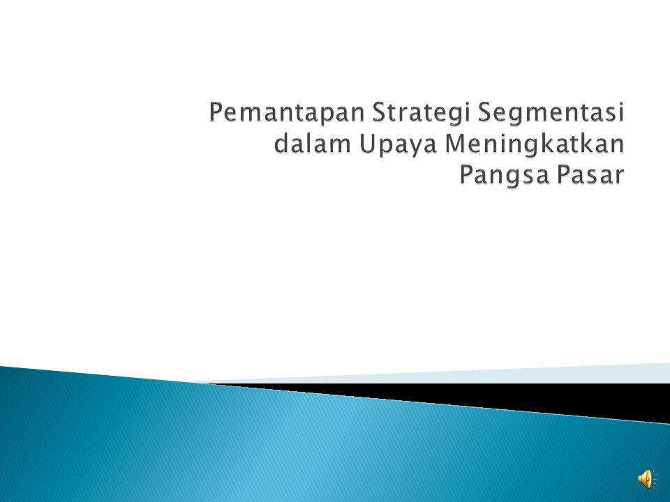 Pemantapan Strategi Segmentasi dalam Upaya Meningkatkan Pangsa Pasar