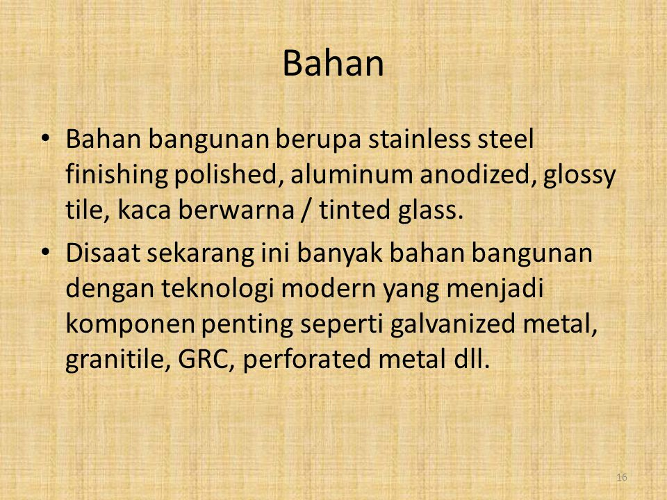 Bahan Bahan bangunan berupa stainless steel finishing polished, aluminum anodized, glossy tile, kaca berwarna / tinted glass.