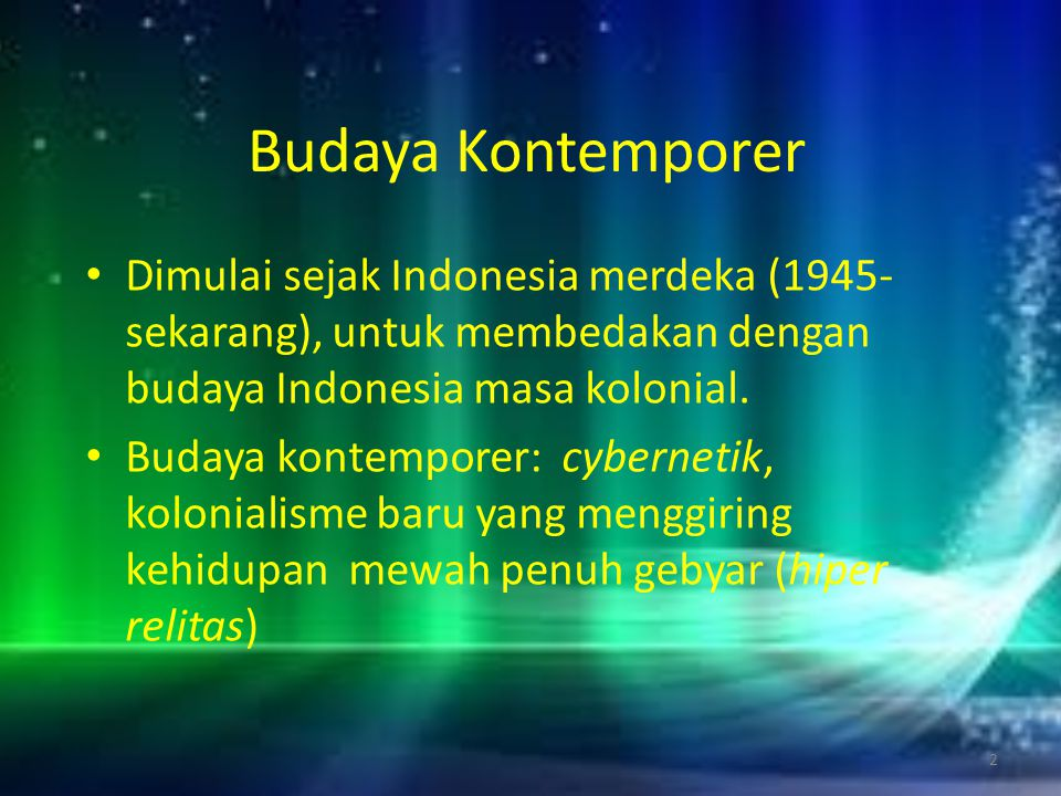 Budaya Kontemporer Dimulai sejak Indonesia merdeka (1945-sekarang), untuk membedakan dengan budaya Indonesia masa kolonial.