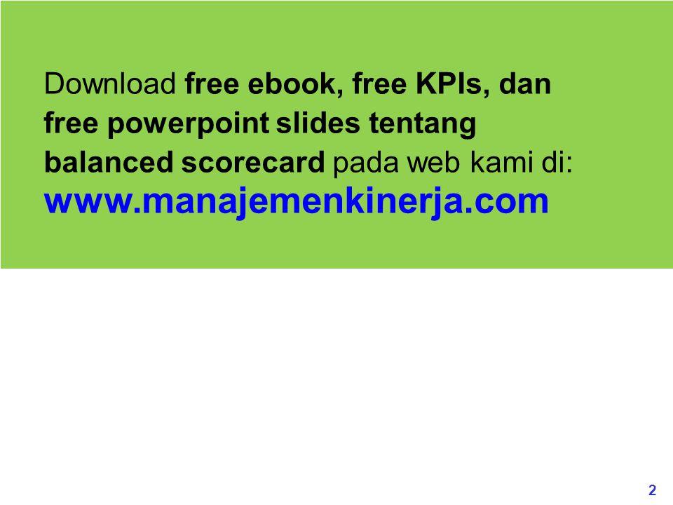 Download free ebook, free KPIs, dan free powerpoint slides tentang balanced scorecard pada web kami di: www.manajemenkinerja.com
