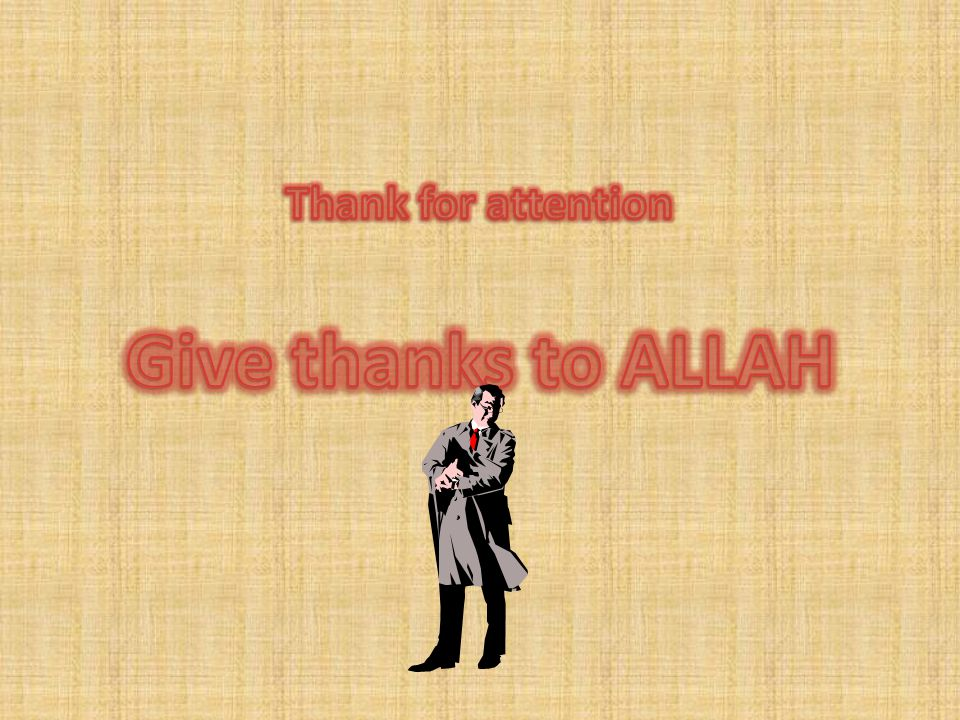 Thank for attention Give thanks to ALLAH