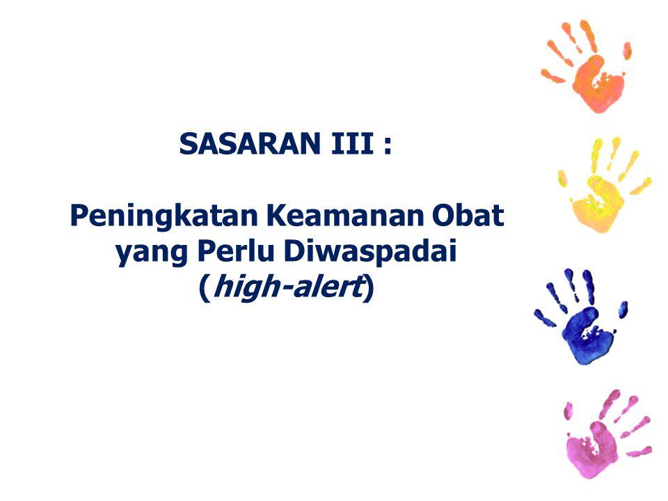 SASARAN III : Peningkatan Keamanan Obat yang Perlu Diwaspadai (high-alert)