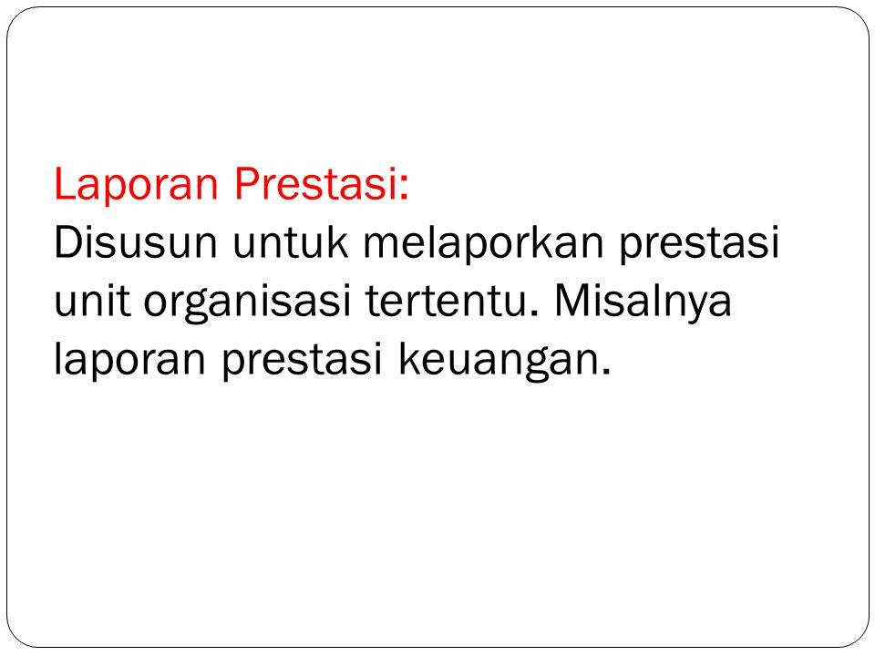 Laporan Prestasi: Disusun untuk melaporkan prestasi unit organisasi tertentu.