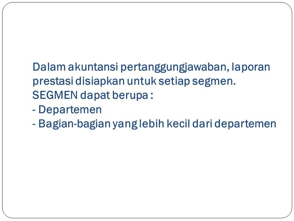 Dalam akuntansi pertanggungjawaban, laporan prestasi disiapkan untuk setiap segmen.