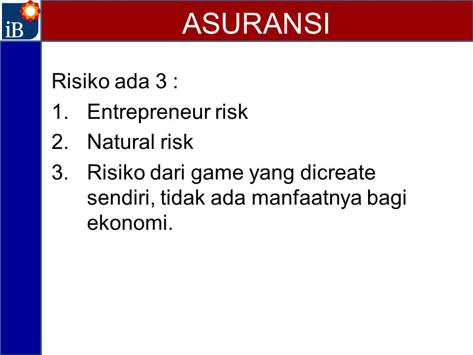 ASURANSI Risiko ada 3 : Entrepreneur risk Natural risk