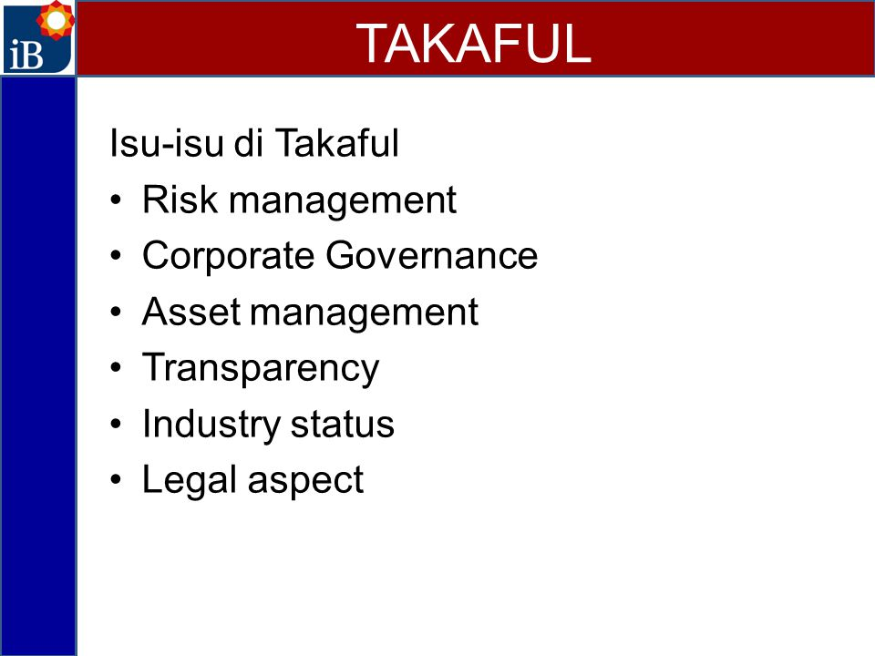 TAKAFUL Isu-isu di Takaful Risk management Corporate Governance