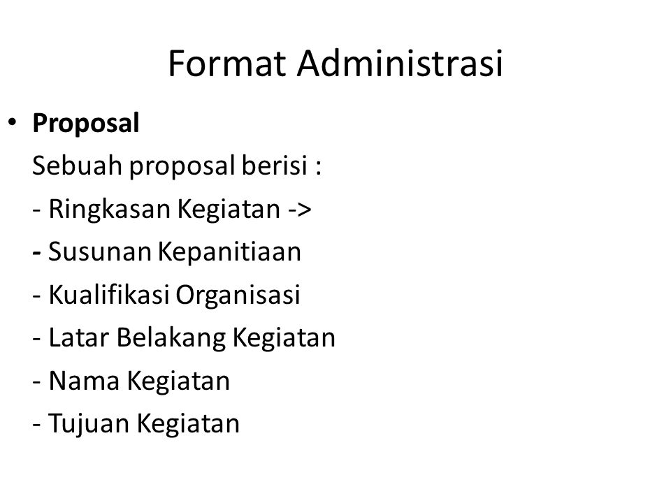 Format Administrasi Proposal Sebuah proposal berisi :