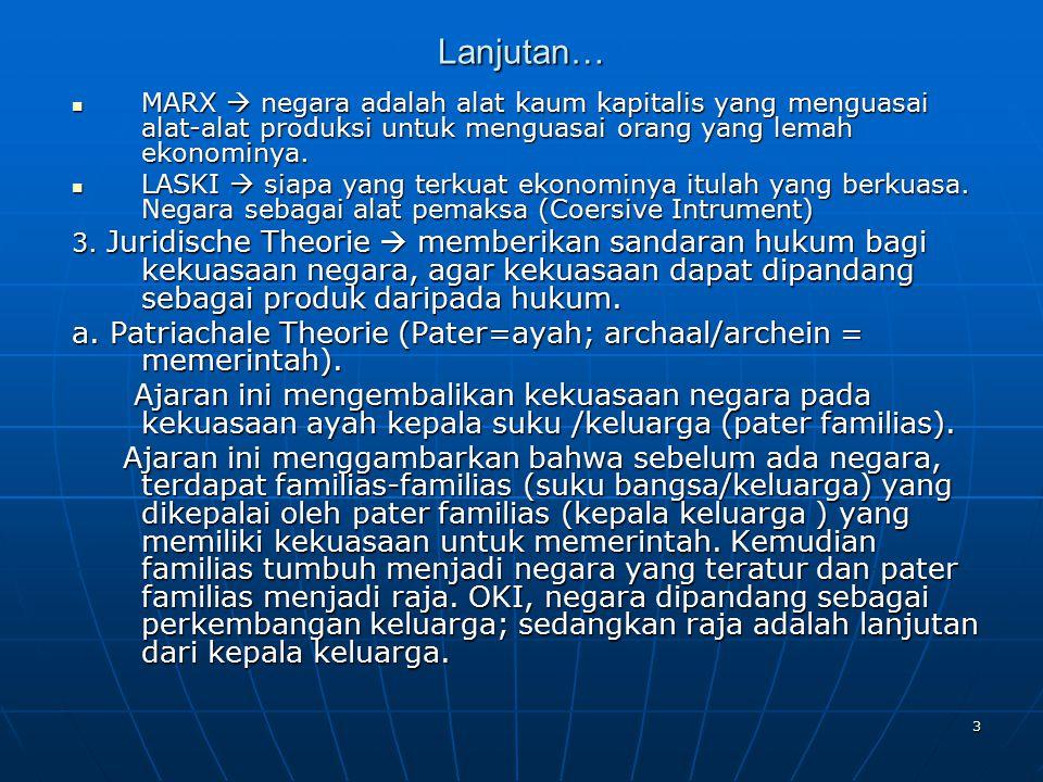 Lanjutan… MARX  negara adalah alat kaum kapitalis yang menguasai alat-alat produksi untuk menguasai orang yang lemah ekonominya.