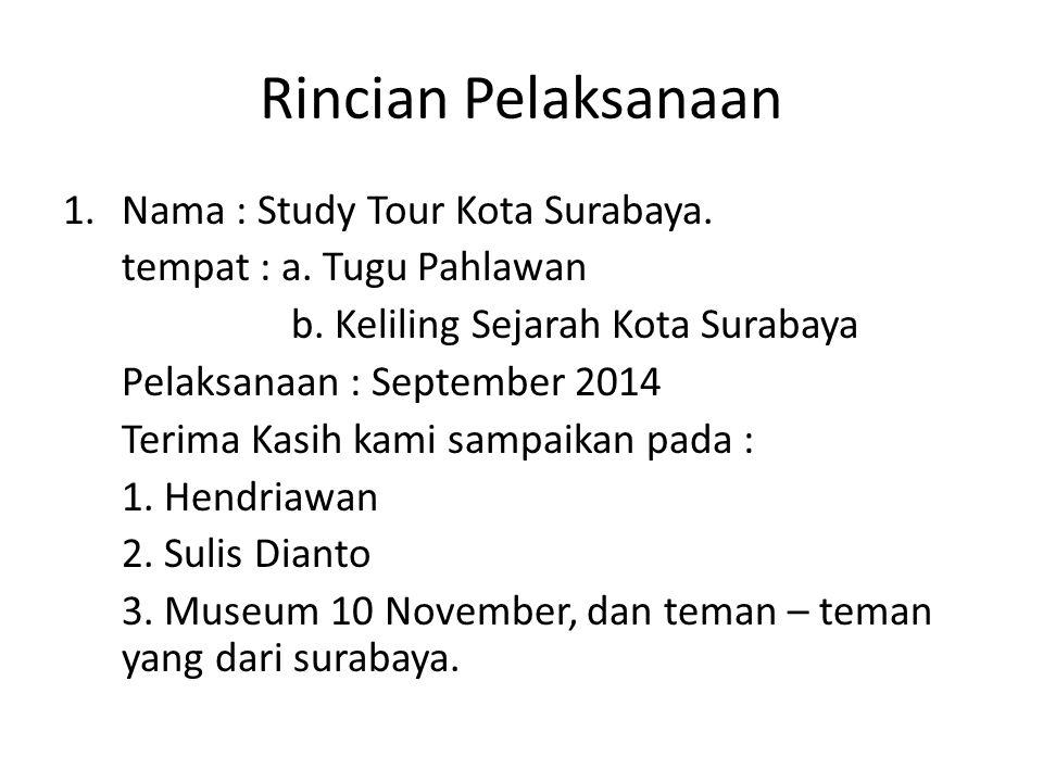 Rincian Pelaksanaan Nama : Study Tour Kota Surabaya.