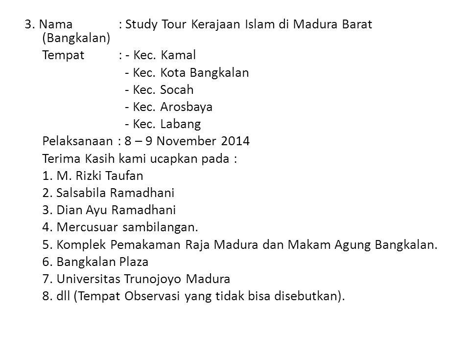 3. Nama : Study Tour Kerajaan Islam di Madura Barat (Bangkalan) Tempat : - Kec.