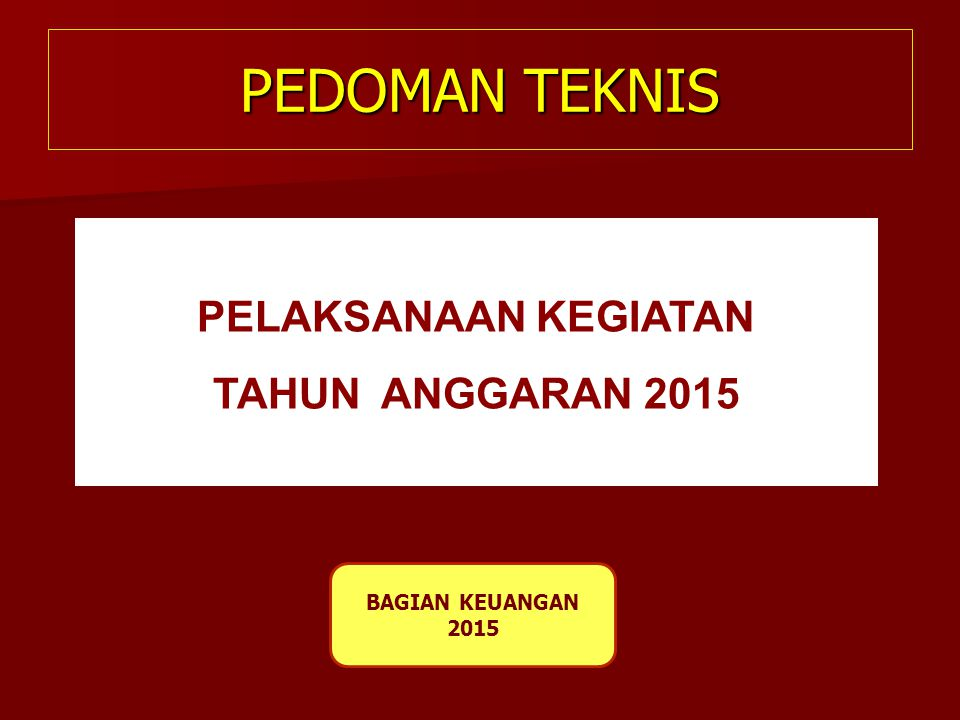 PEDOMAN TEKNIS PELAKSANAAN KEGIATAN TAHUN ANGGARAN 2015