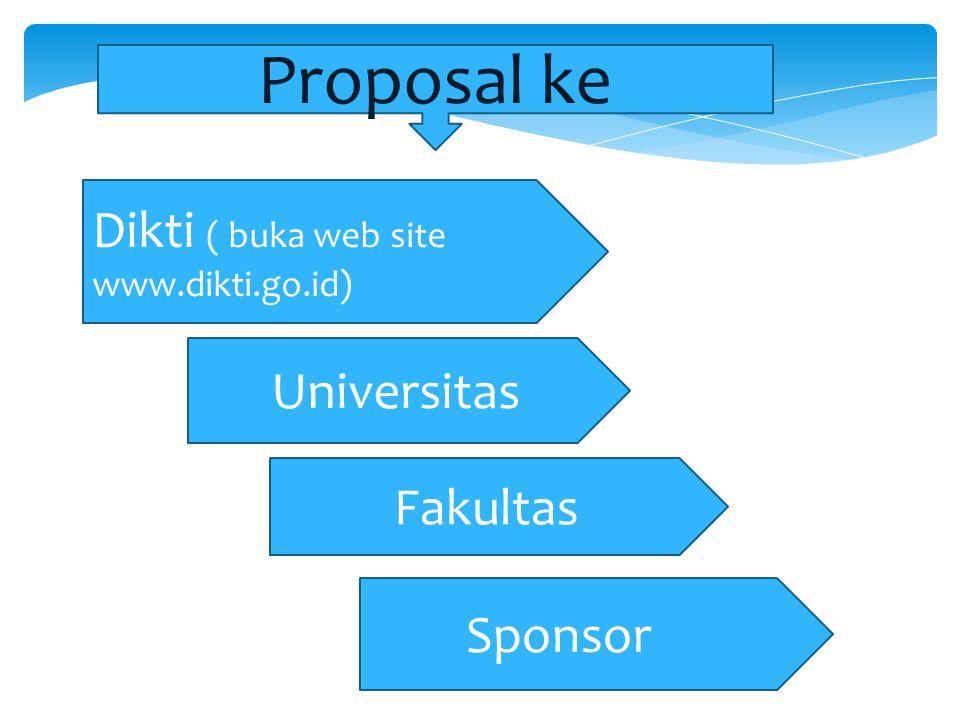 Proposal ke Dikti ( buka web site www.dikti.go.id) Universitas