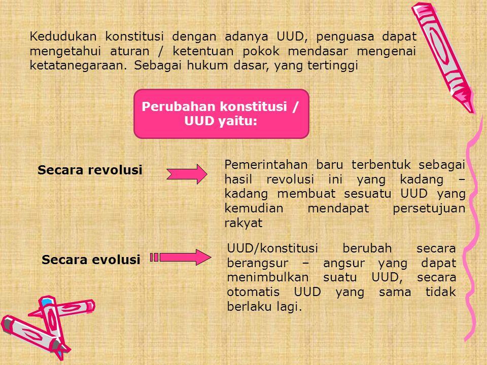 Perubahan konstitusi / UUD yaitu: