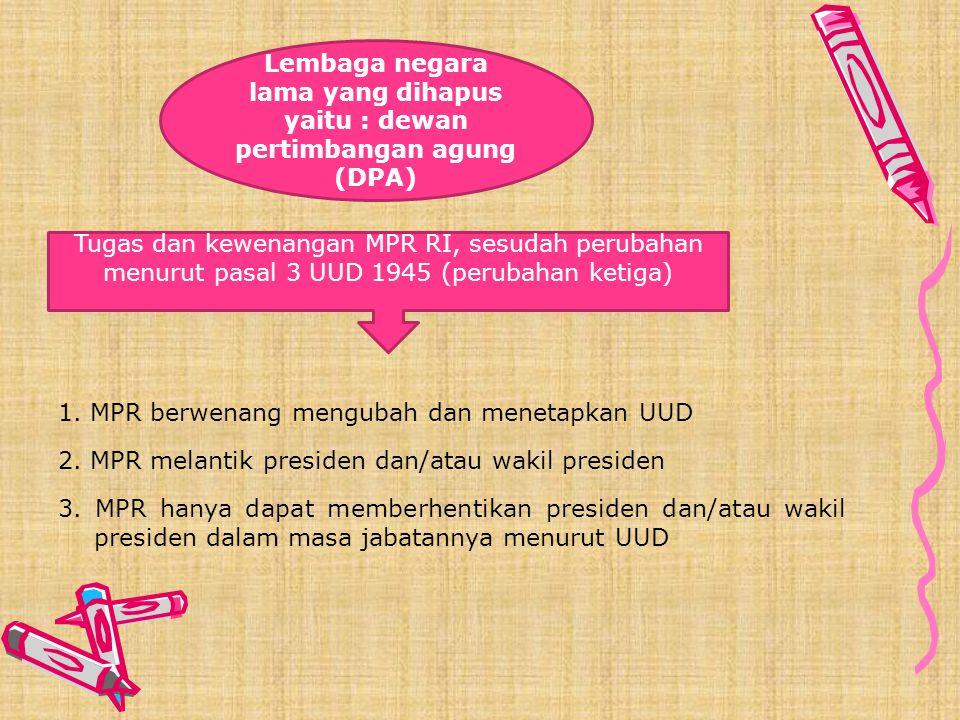 Lembaga negara lama yang dihapus yaitu : dewan pertimbangan agung (DPA)