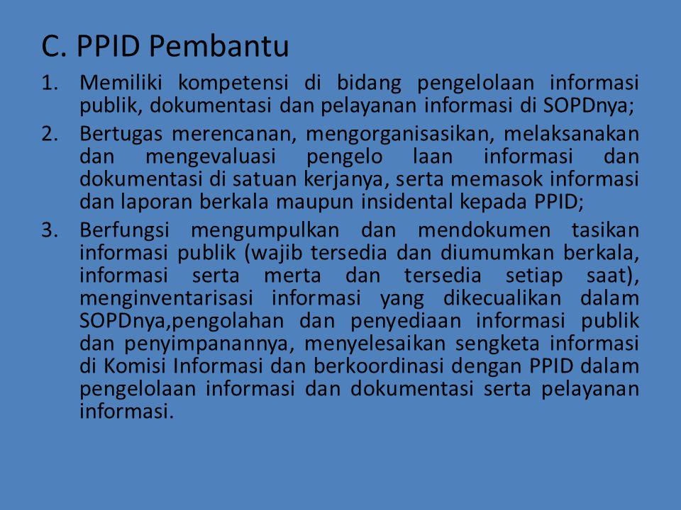 C. PPID Pembantu Memiliki kompetensi di bidang pengelolaan informasi publik, dokumentasi dan pelayanan informasi di SOPDnya;